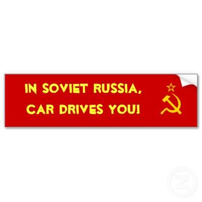 in_soviet_russia_car_drives_you_bumper_sticker